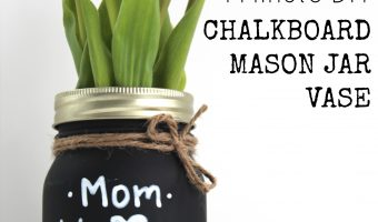 Mother's Day Chalkboard Mason Jar Vase - Mother's Day Homemade Gift Ideas with Mason Jars